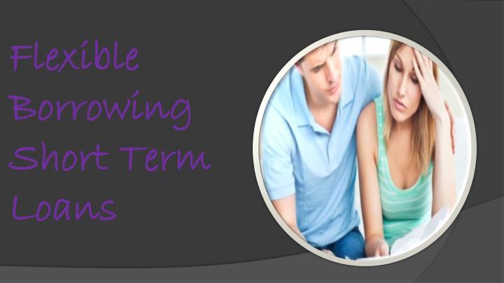 Flexible Borrowing Short Term Loans