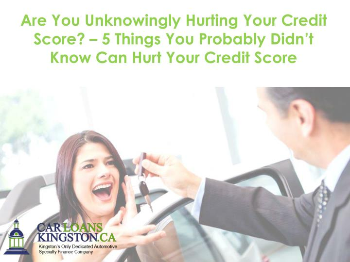 Are You Unknowingly Hurting Your Credit Score? – 5 Things You Probably Didn't Know Can Hurt Your...