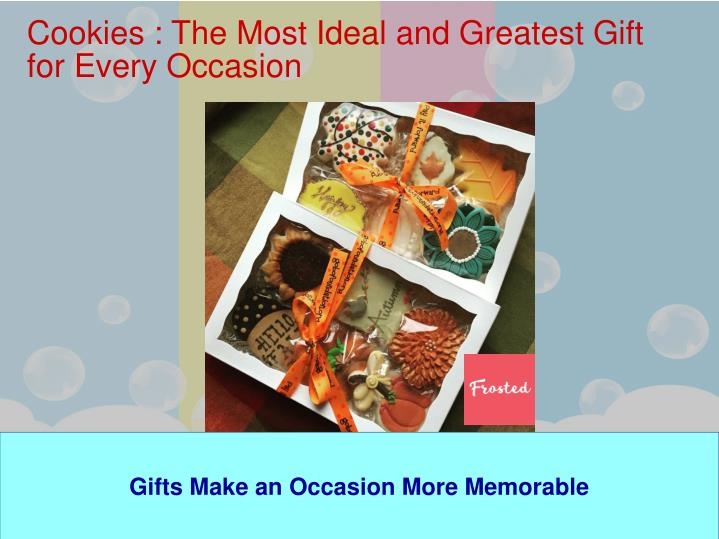 Cookies : The Most Ideal and Greatest Gift              for Every Occasion