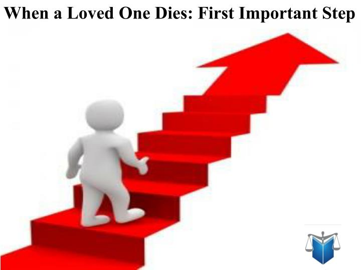 When a Loved One Dies: First Important Step