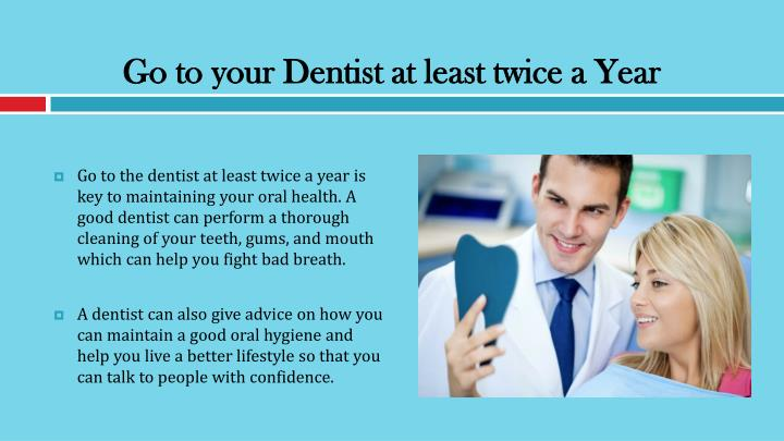 Go to your Dentist at least twice a Year