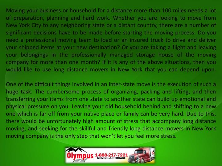 Moving your business or household for a distance more than 100 miles needs a lot of preparation, pla...