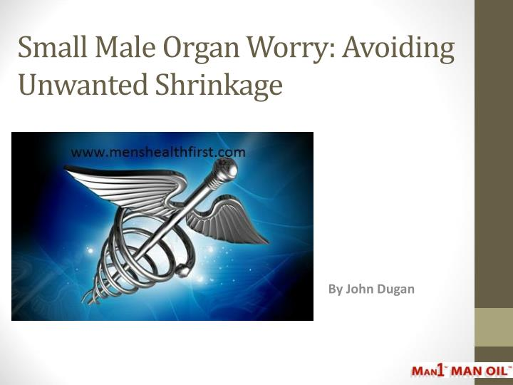 Small male organ worry avoiding unwanted shrinkage