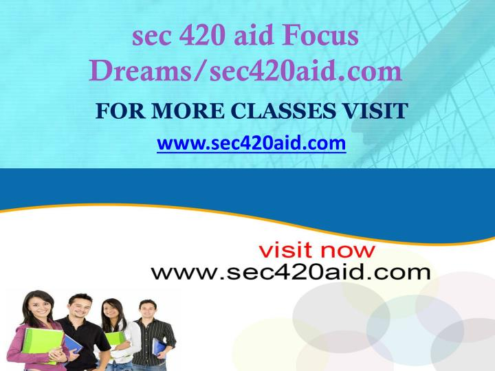 sec 420 aid Focus Dreams/sec420aid.com