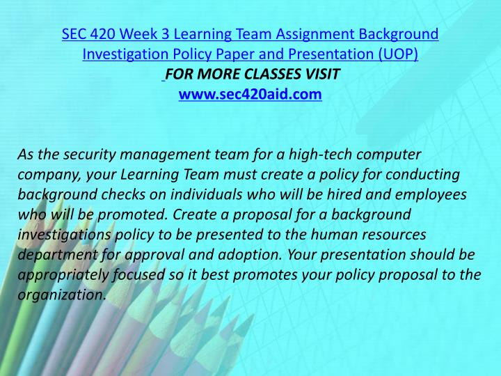 SEC 420 Week 3 Learning Team Assignment Background Investigation Policy Paper and Presentation (UOP)
