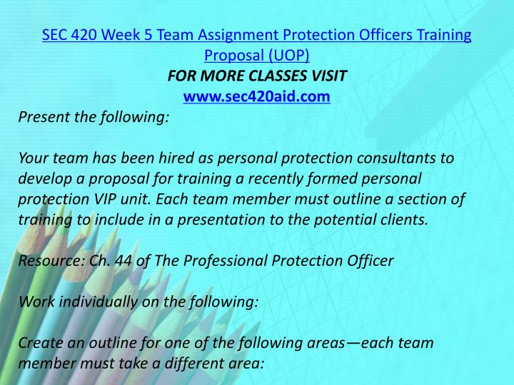 SEC 420 Week 5 Team Assignment Protection Officers Training Proposal (UOP)