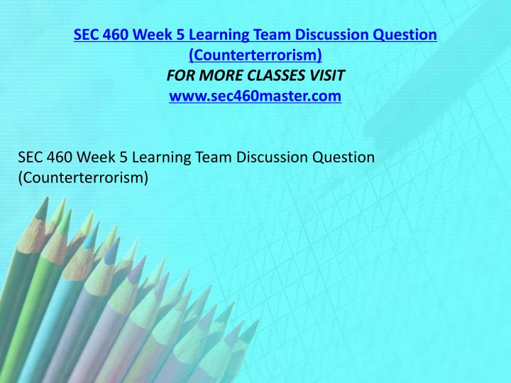 SEC 460 Week 5 Learning Team Discussion Question (Counterterrorism)