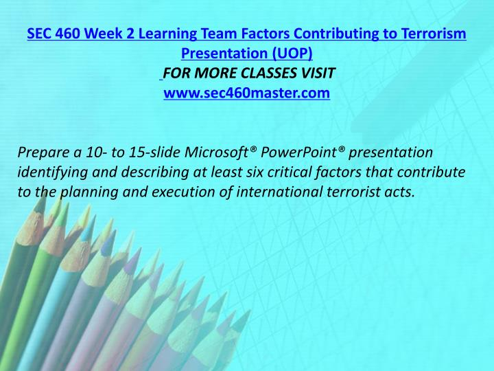 SEC 460 Week 2 Learning Team Factors Contributing to Terrorism Presentation (UOP)