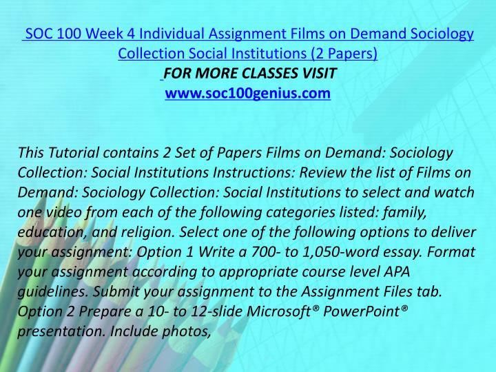 SOC 100 Week 4 Individual Assignment Films on Demand Sociology Collection Social Institutions (2 Papers)