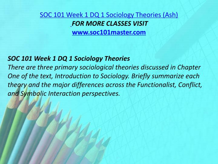SOC 101 Week 1 DQ 1 Sociology Theories (Ash)