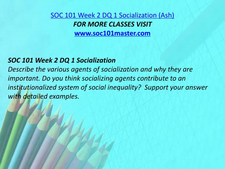 SOC 101 Week 2 DQ 1 Socialization (Ash)