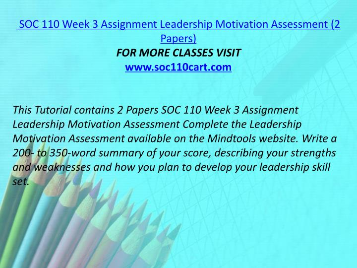 SOC 110 Week 3 Assignment Leadership Motivation Assessment (2 Papers)