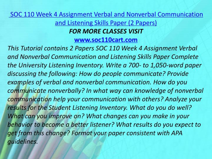 SOC 110 Week 4 Assignment Verbal and Nonverbal Communication and Listening Skills Paper (2 Papers)