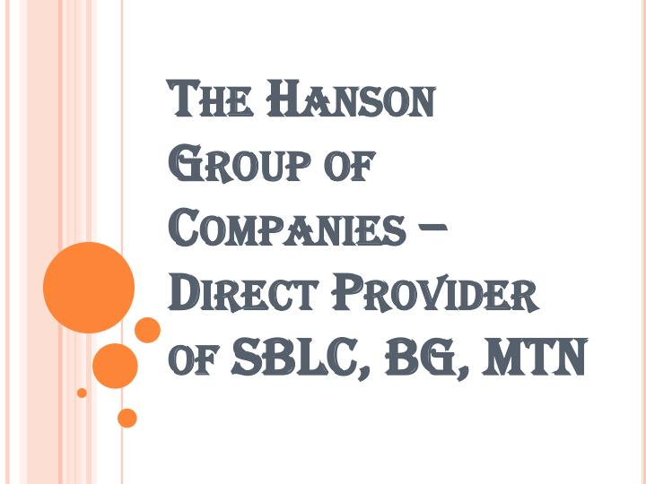 The Hanson Group of Companies – Direct Provider of SBLC, BG, MTN