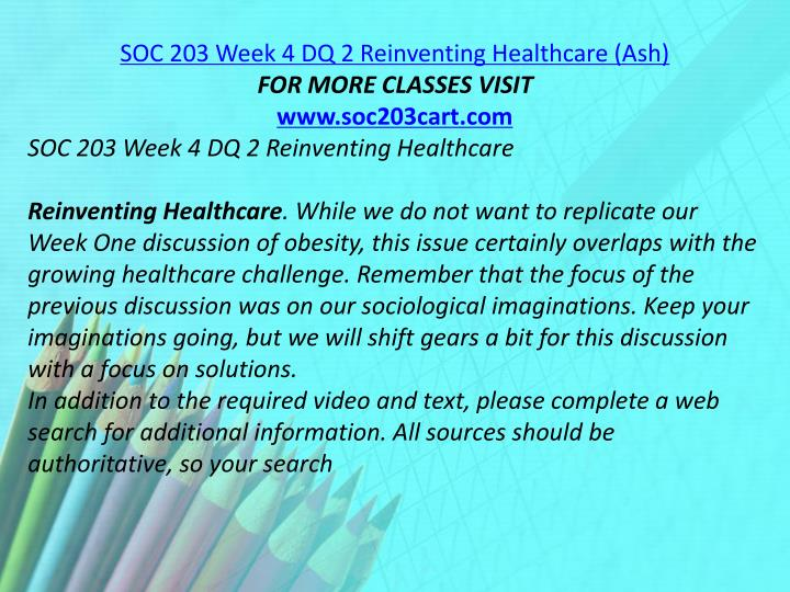 SOC 203 Week 4 DQ 2 Reinventing Healthcare (Ash)
