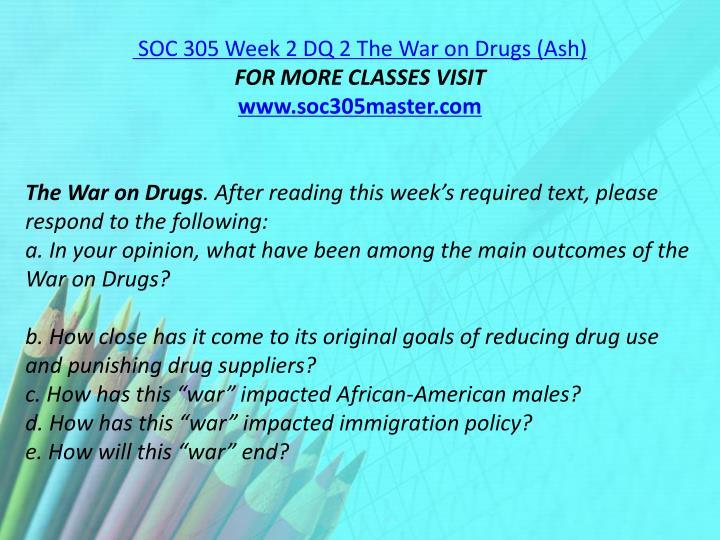 SOC 305 Week 2 DQ 2 The War on Drugs (Ash)