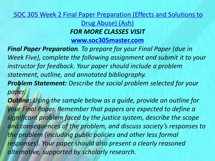 SOC 305 Week 2 Final Paper Preparation (Effects and Solutions to Drug Abuse) (Ash)