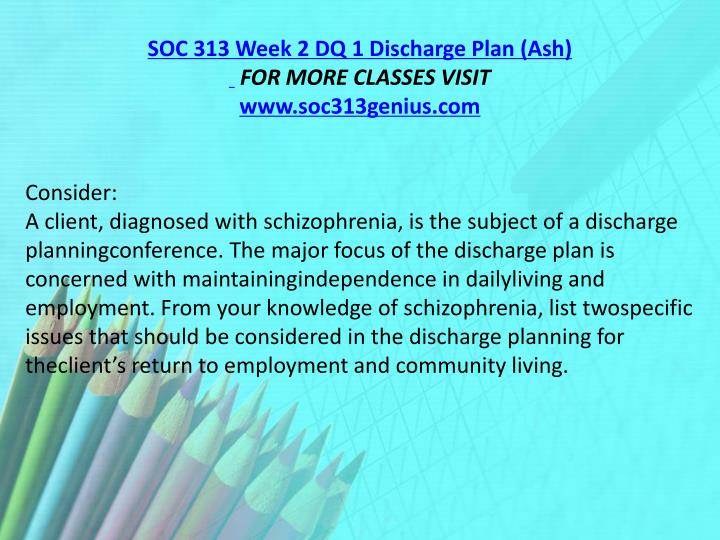 SOC 313 Week 2 DQ 1 Discharge Plan (Ash)