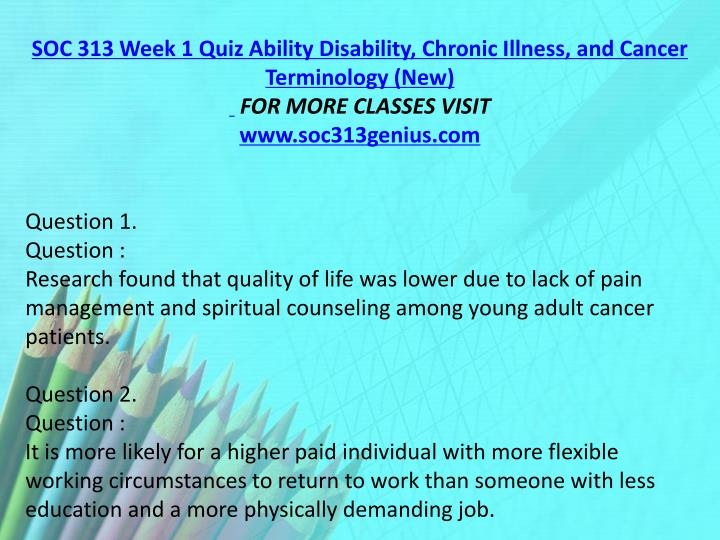 SOC 313 Week 1 Quiz Ability Disability, Chronic Illness, and Cancer Terminology (New)