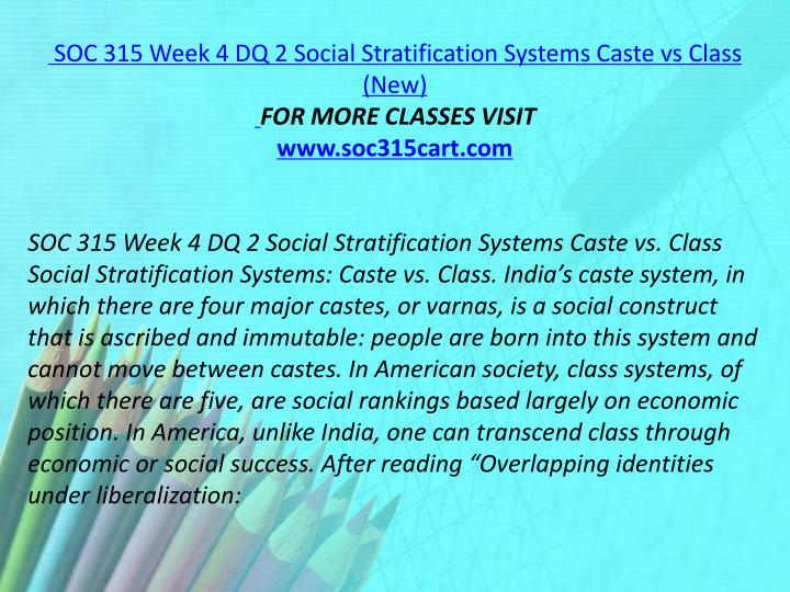 SOC 315 Week 4 DQ 2 Social Stratification Systems Caste