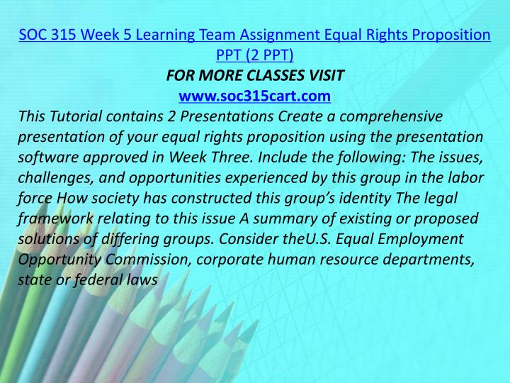 SOC 315 Week 5 Learning Team Assignment Equal Rights Proposition PPT (2 PPT)