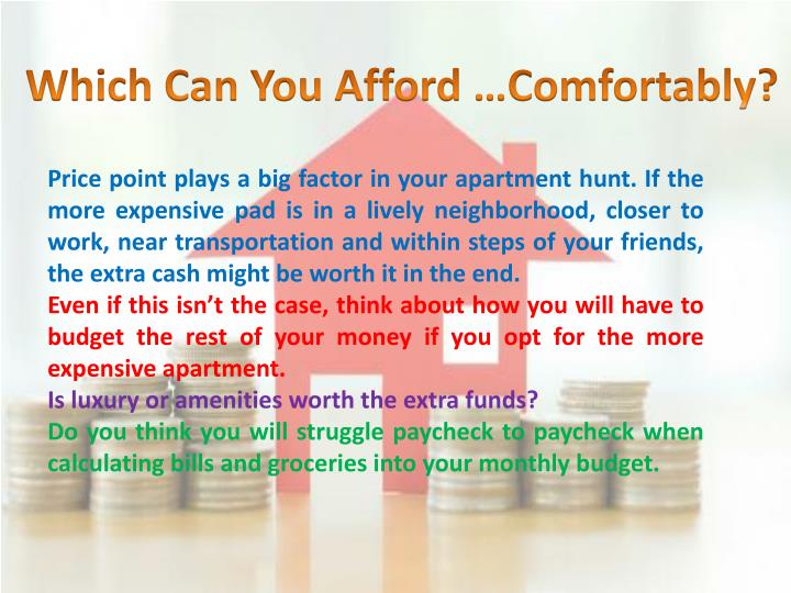 Price point plays a big factor in your apartment hunt. If the