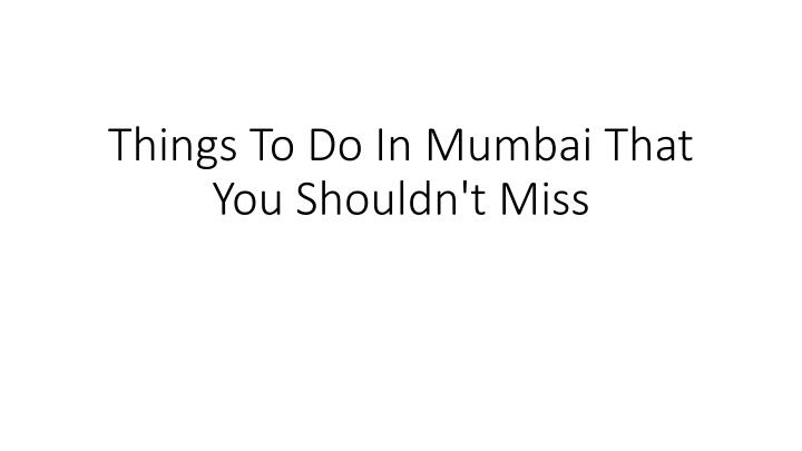 Things to do in mumbai that you shouldn t miss