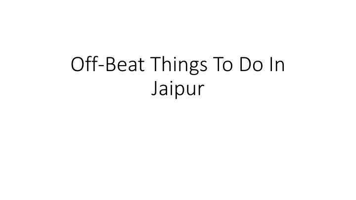 Off-Beat Things To Do In Jaipur