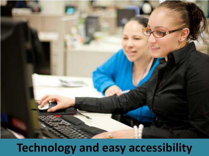 Technology and easy accessibility