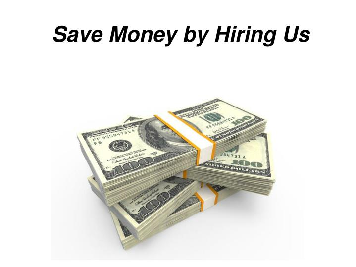 Save Money by Hiring Us