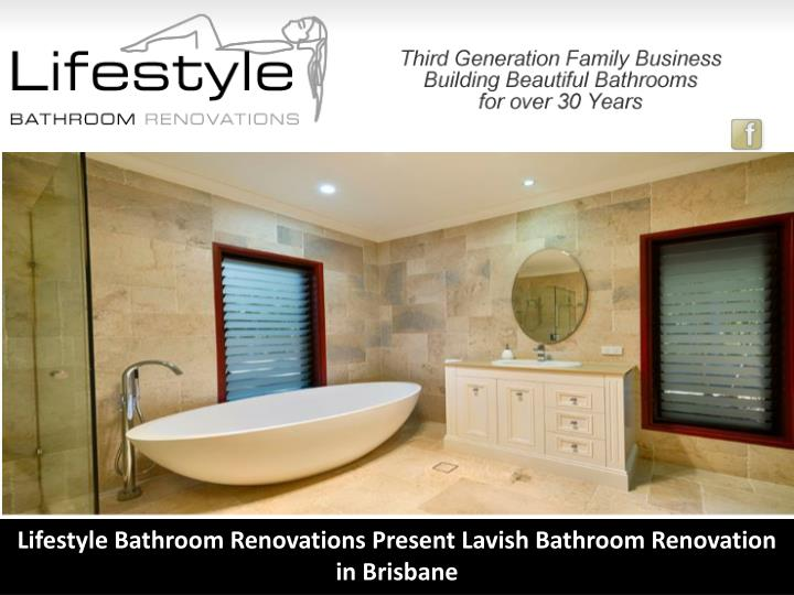 Ppt lifestyle bathroom renovations present lavish for Bathroom seconds brisbane