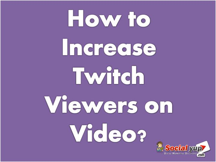 How to increase twitch viewers on video