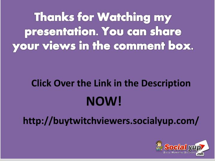 Thanks for Watching my presentation. You can share your views in the comment box.