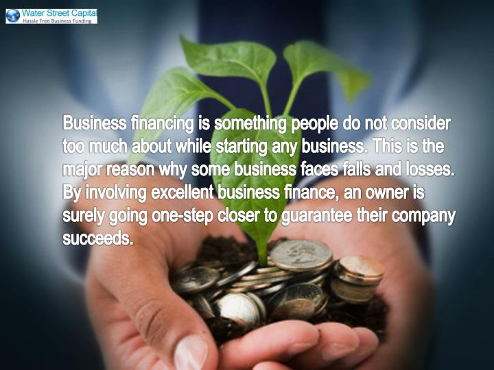 Business financing is something people do not consider too much about while starting any business. This is the major reason why some business faces falls and losses. By involving excellent business finance, an owner is surely going one-step closer to guarantee their company succeeds.