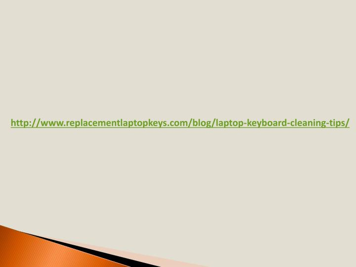 http://www.replacementlaptopkeys.com/blog/laptop-keyboard-cleaning-tips/