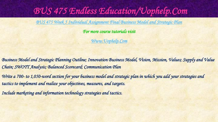 BUS 475 Endless Education/Uophelp.Com