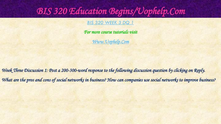 BIS 320 Education Begins/Uophelp.Com