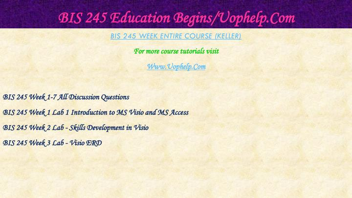 BIS 245 Education Begins/Uophelp.Com