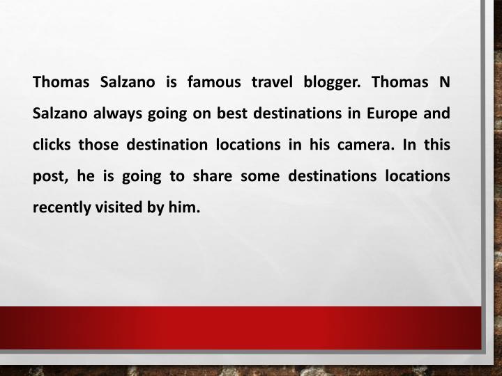 Thomas Salzano is famous travel blogger. Thomas N Salzano always going on best destinations in Europ...