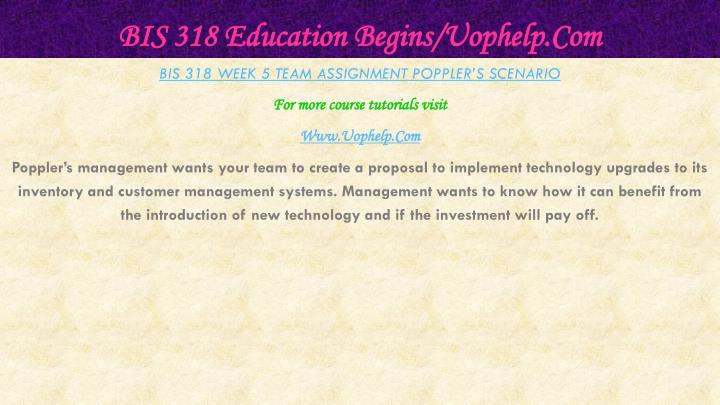 BIS 318 Education Begins/Uophelp.Com