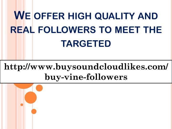 We offer high quality and real followers to meet the targeted