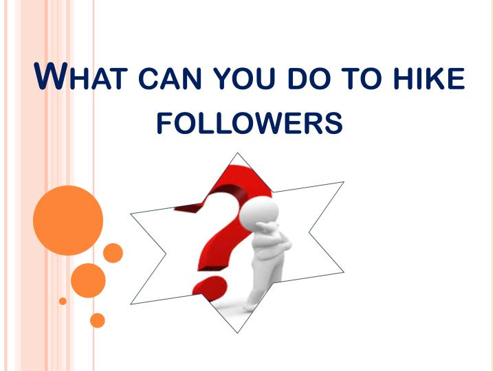 What can you do to hike followers