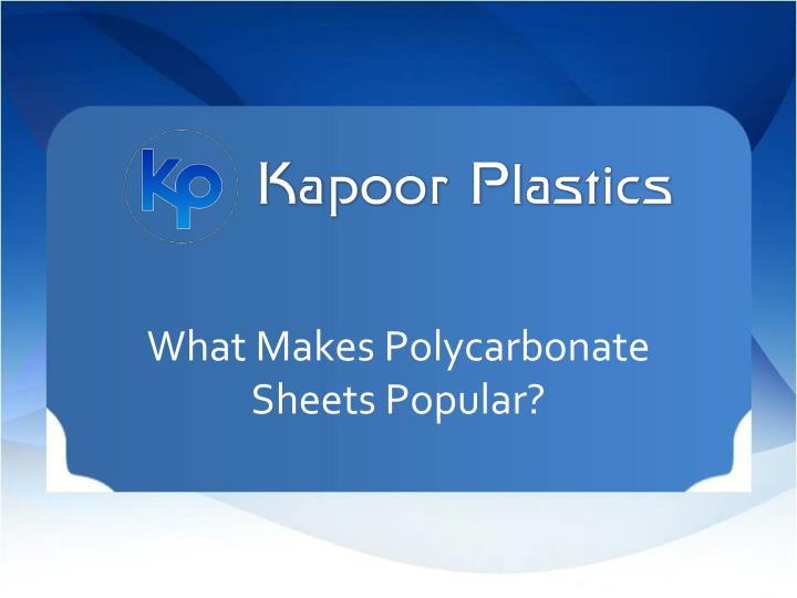 What makes polycarbonate sheets popular