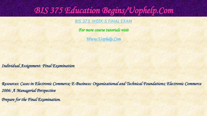 BIS 375 Education Begins/Uophelp.Com