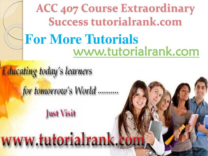 ACC 407 Course Extraordinary  Success tutorialrank.com
