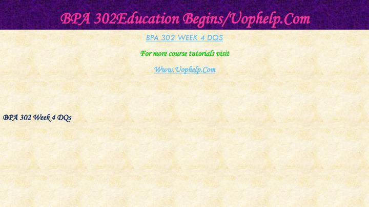 BPA 302Education Begins/Uophelp.Com