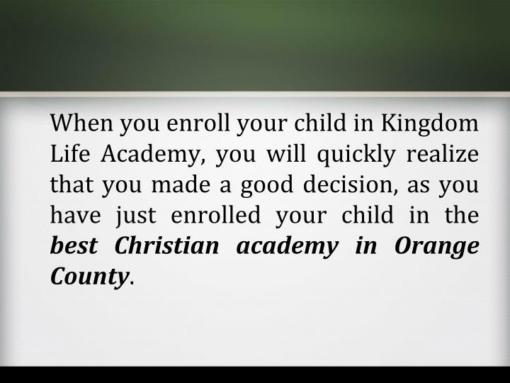 When you enroll your child in Kingdom Life Academy, you will quickly realize that you made a good de...