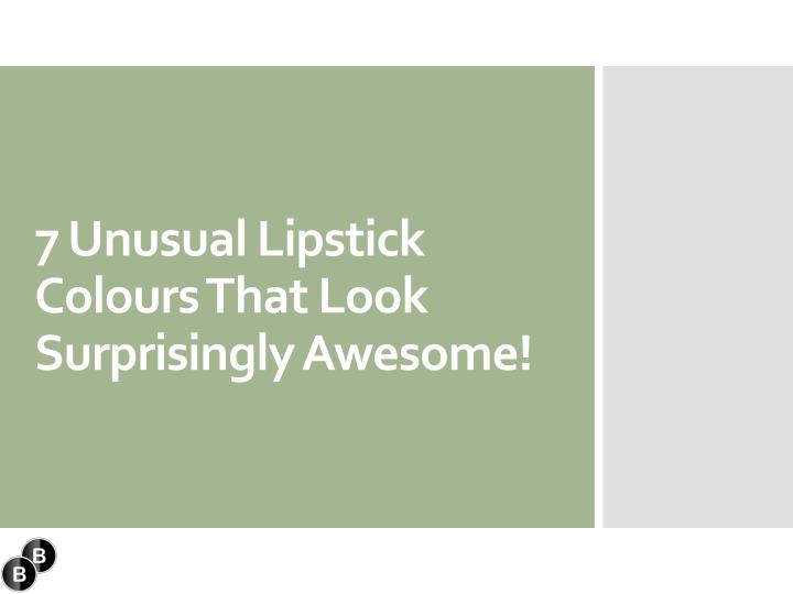 7 unusual lipstick colours that look surprisingly awesome