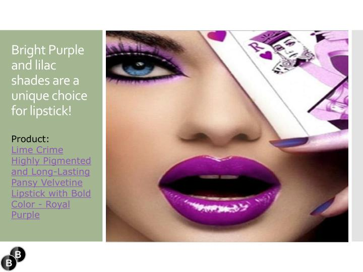 Bright purple and lilac shades are a unique choice for lipstick