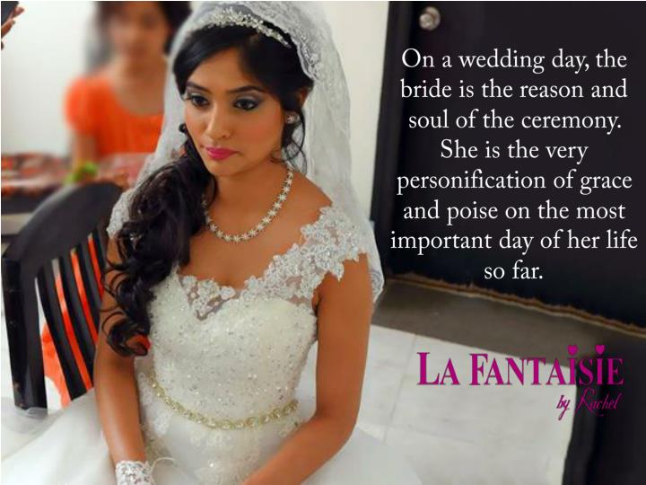 On a wedding day, the bride is the reason and soul of the ceremony. She is the very personification ...